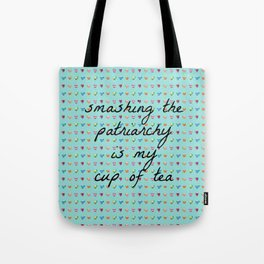 Smashing the Patriarchy is my Cup of Tea Tote Bag