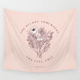 """You Belong Somewhere You Feel Free"" Top Petty Quote with Floral Bouqet Wall Tapestry"
