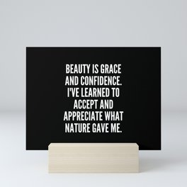 Beauty is grace and confidence I ve learned to accept and appreciate what nature gave me Mini Art Print