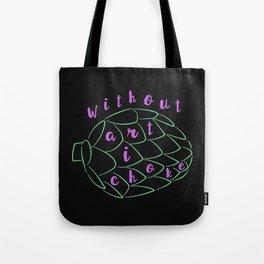 Without Art, I Choke Tote Bag