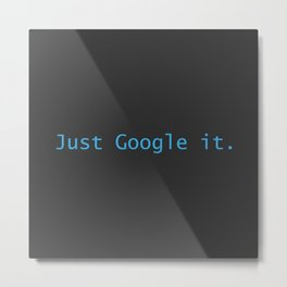 Just Google It (And Thank Me Later) Metal Print