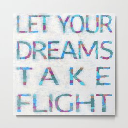 Let Your Dreams Take Flight Metal Print
