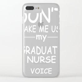 GRADUATE-NURSE-tshirt,-my-GRADUATE-NURSE-voice Clear iPhone Case