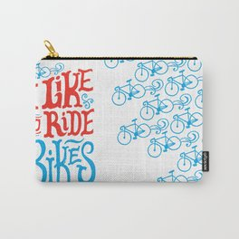 I Like to Ride Bikes Carry-All Pouch