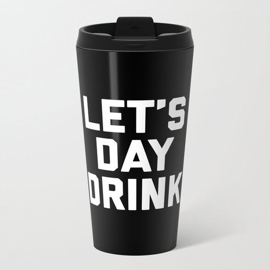 Let's Day Drink Funny Quote Metal Travel Mug