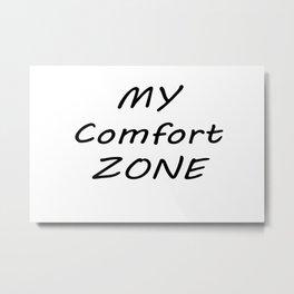 My Comfort Zone Metal Print