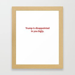Trump is disappointed in you bigly. Framed Art Print