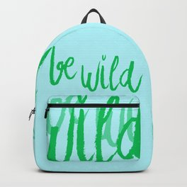 Be wild reminder in colorful green lettering Backpack