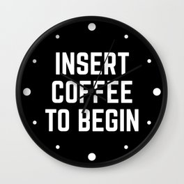 Insert Coffee Funny Quote Wall Clock