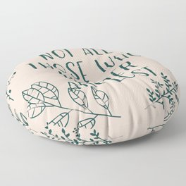 Not All Those Who Wander Are Lost (V2) Floor Pillow