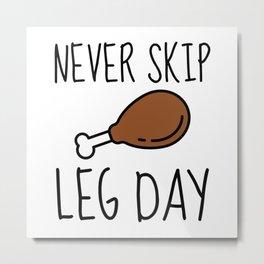Never Skip Leg Day Metal Print
