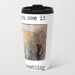 If you see it, say something. with text Travel Mug