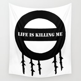 Life Is Killing Me Wall Tapestry