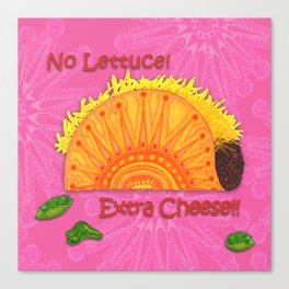 Tacos...No Lettuce! Extra Cheese! Canvas Print