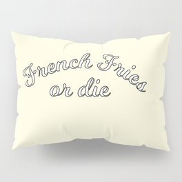 French fries or die Pillow Sham