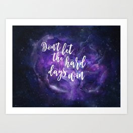 Don't Let the Hard Days Win Art Print