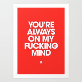 You're Always On My Fucking Mind Art Print
