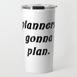planners gonna plan. Travel Mug
