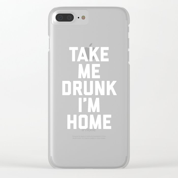 Take Me Drunk Funny Quote Clear iPhone Case