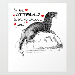 I'd Be Otter ly Lost Without You Cute Otter Pun Art Print