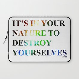 It's in Your Nature to Destroy Yourselves Laptop Sleeve