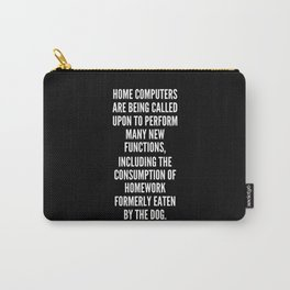 Home computers are being called upon to perform many new functions including the consumption of homework formerly eaten by the dog Carry-All Pouch