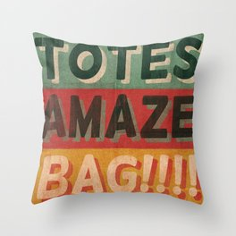Totes Amaze-Bag! Throw Pillow