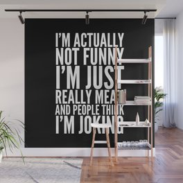 I'M ACTUALLY NOT FUNNY I'M JUST REALLY MEAN AND PEOPLE THINK I'M JOKING (Black & White) Wall Mural