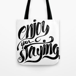 Enjoy your staying Tote Bag