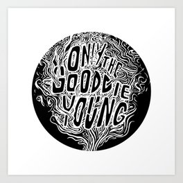 Only the Good Die Young Art Print