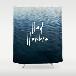 Happy Bad Hombre Shower Curtain