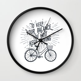 To Keep Your Balance, You Must Keep Moving Wall Clock