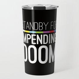 Standby for impending doom... Travel Mug