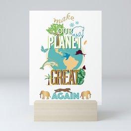 Make Our Planet Great Again Mini Art Print