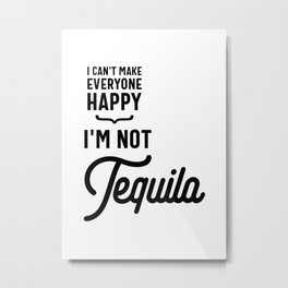 I Can't Make Everyone Happy I'm Not Tequila Metal Print