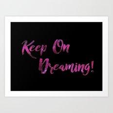 Keep On Dreaming Art Print