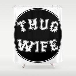 THUG WIFE, circle, black Shower Curtain