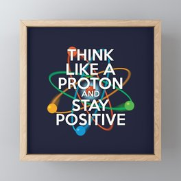 Think like a proton and stay positive Framed Mini Art Print