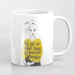 You Fit Me Better Than My Favorite Sweater Coffee Mug