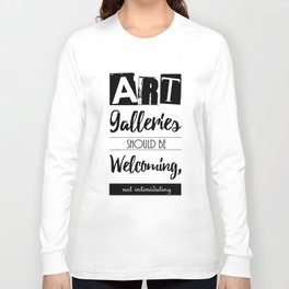 Art Galleries Should Be Welcoming, Not Intimidating Long Sleeve T-shirt