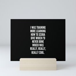 I was training more learning how to scuba dive which I d never done which was really really really cool Mini Art Print