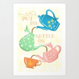 Put The Kettle On Art Print