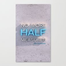 Half Measures  Canvas Print