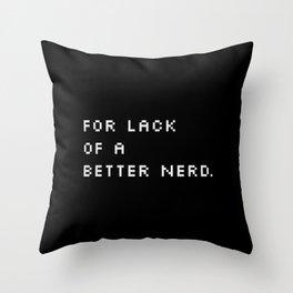 For Lack Of A Better Nerd - B. Throw Pillow
