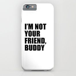 I'm Not Your Friend Buddy iPhone Case