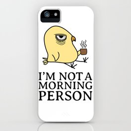 I'm Not A Morning Person Sleepy Morning Grouch Bird Coffee Lover Gift iPhone Case