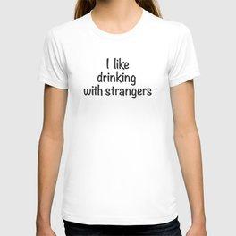 I like drinking with strangers black type T-shirt