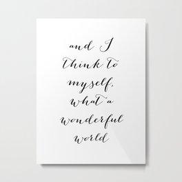 And I Think To Myself, What A Wonderful World Metal Print
