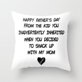 Happy Fathers Day From The Kid You Inadvertently inherrited when you decided to shack up with my mom Throw Pillow