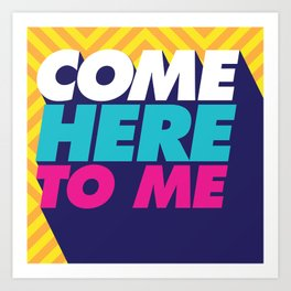 Come Here To Me Art Print